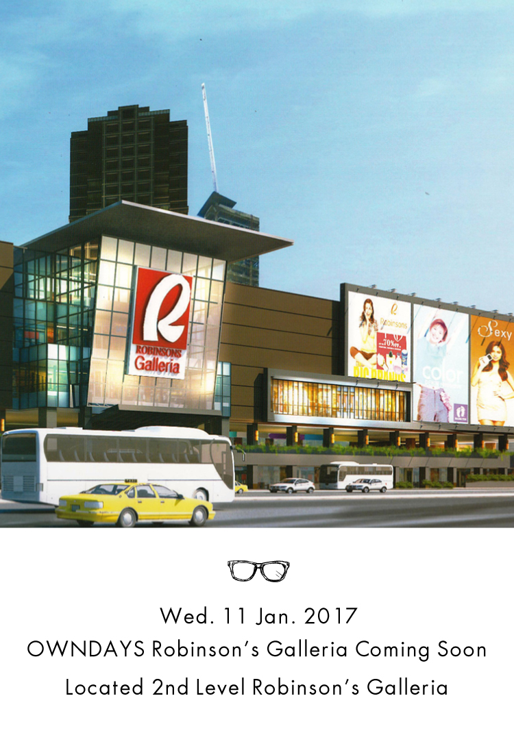 Wed.  11 Jan. 2017 OWNDAYS Robinson's Galleria Coming Soon!