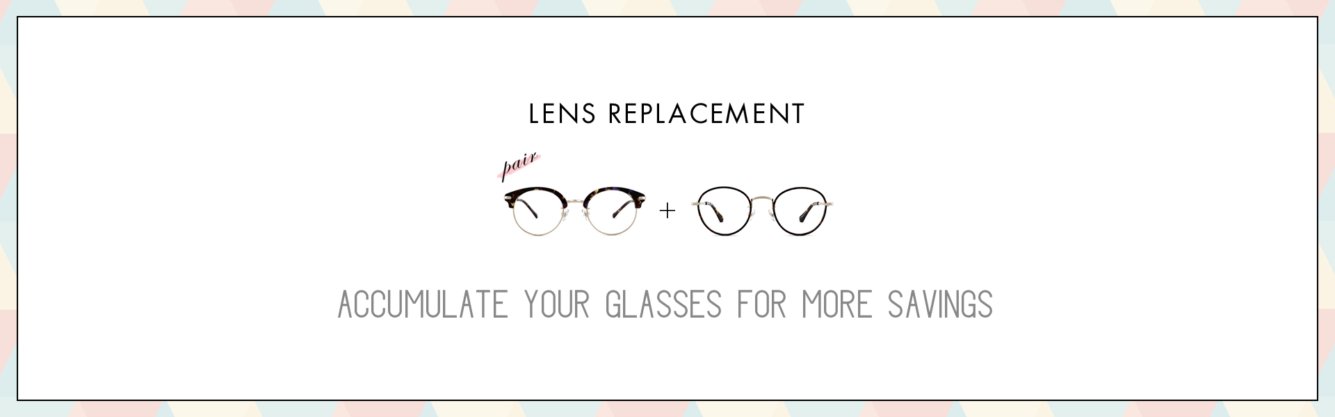 Accumulate Your Glasses For More Savings