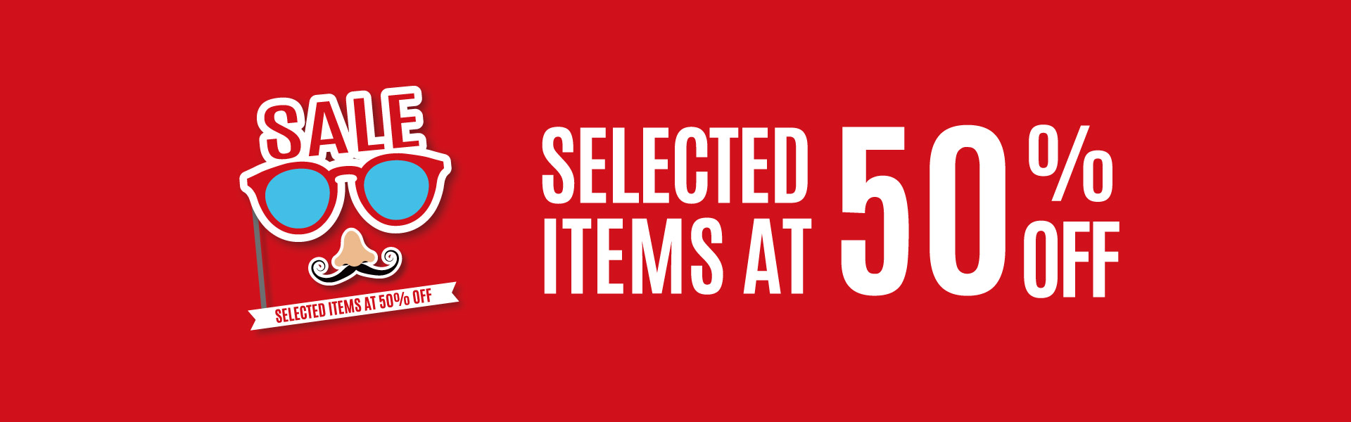 SELECTED ITEMS AT 50%OFF