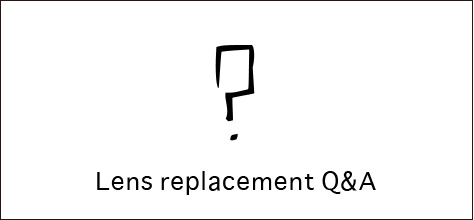 Lens replacement Q&A